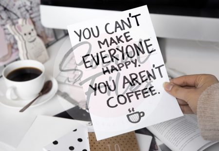 Quote; You can't make anyone happy, you aren't coffee.